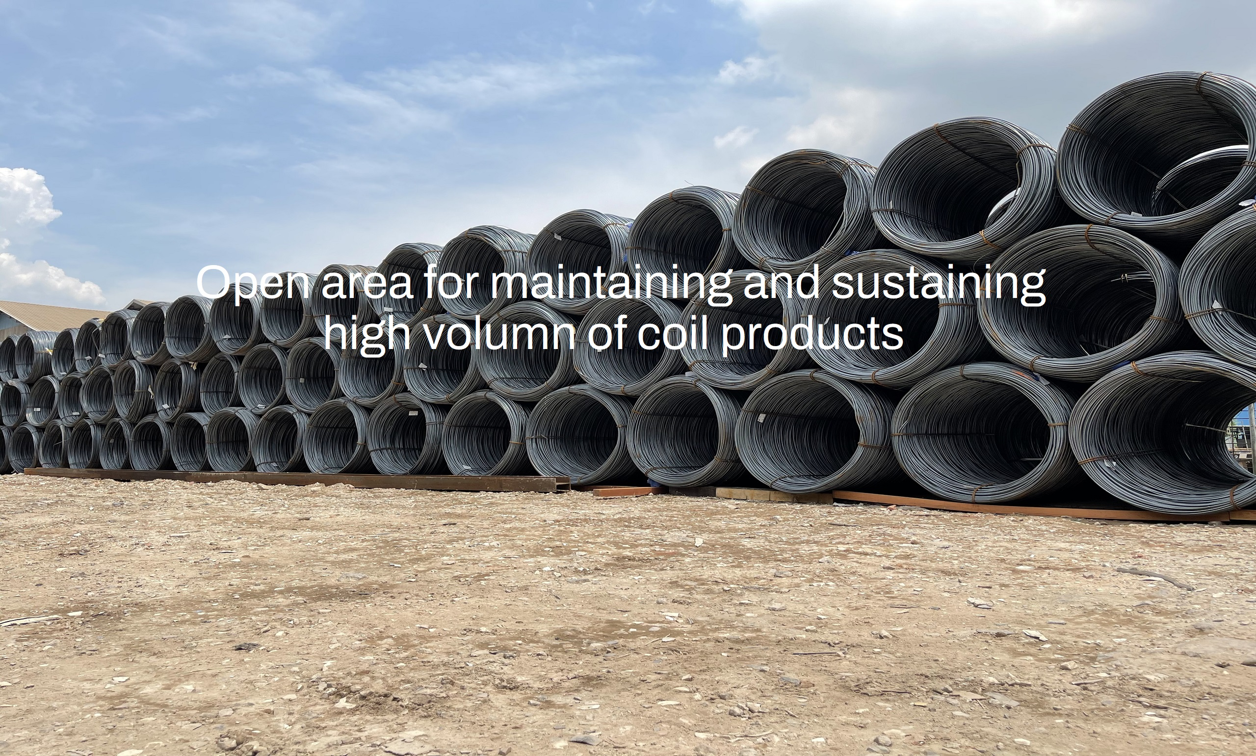 Open area for maintaining and sustaining high volumn of coil products